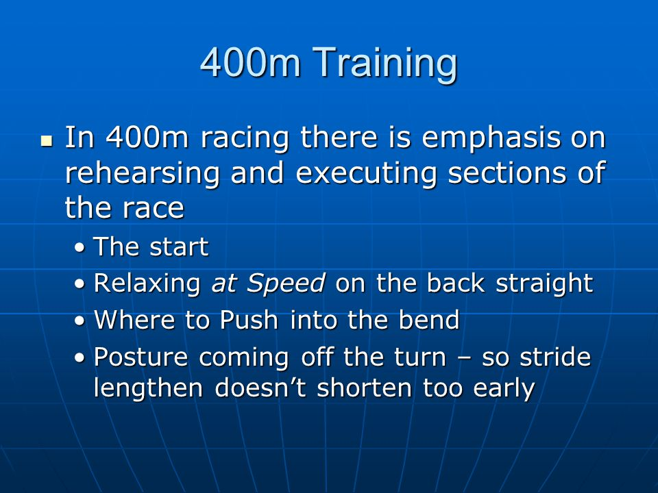 400m Training In 400m racing there is emphasis on rehearsing and executing sections of the race. The start.