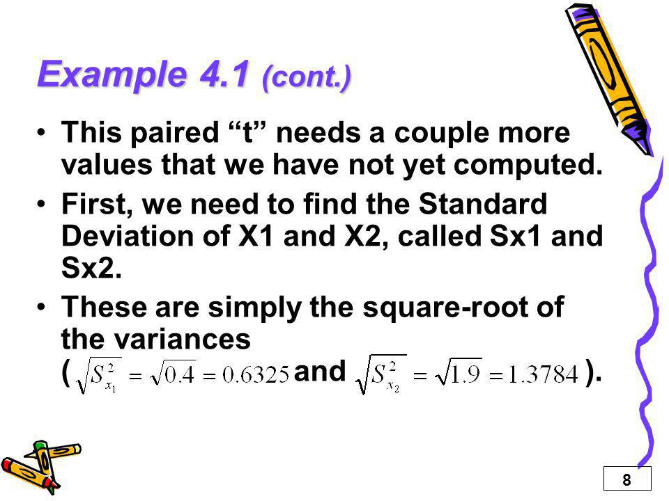 Example 4.1 (cont.) This paired t needs a couple more values that we have not yet computed.