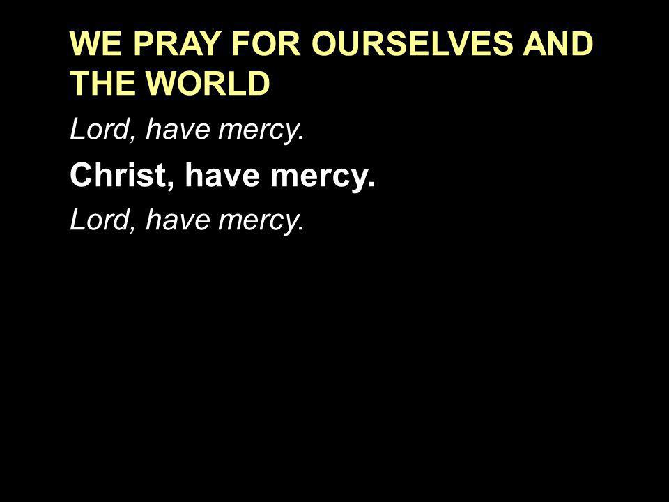 WE PRAY FOR OURSELVES AND THE WORLD
