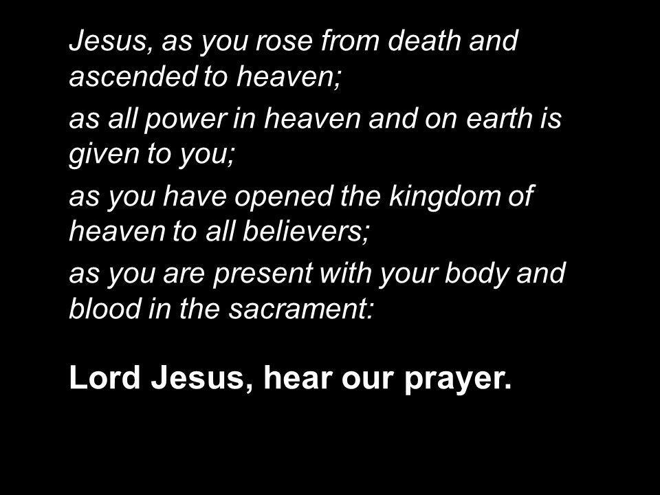 Lord Jesus, hear our prayer.