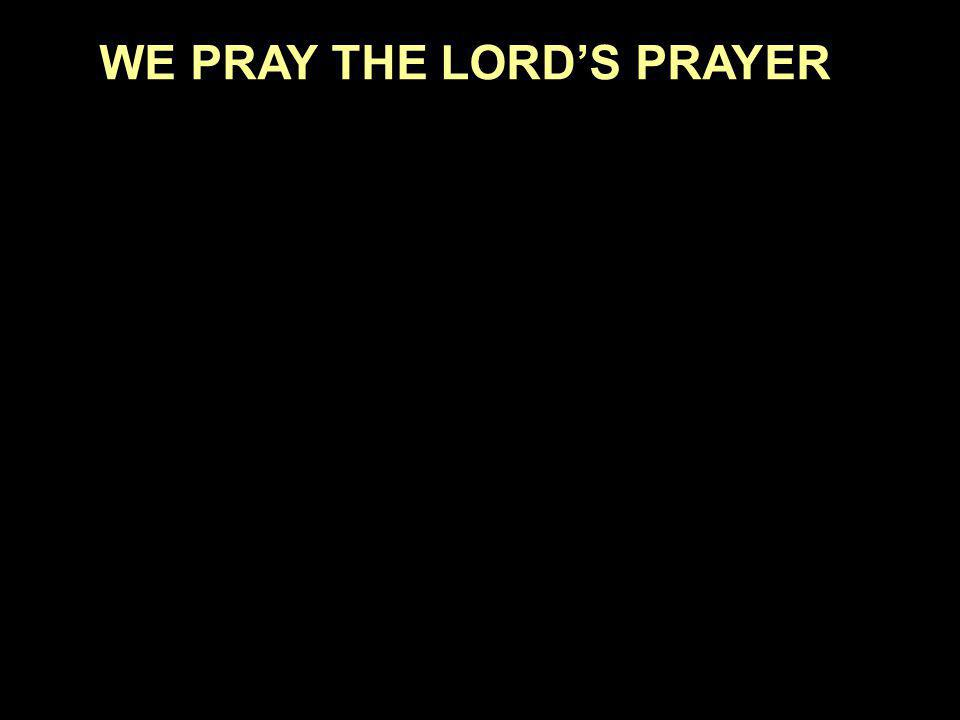 WE PRAY THE LORD'S PRAYER