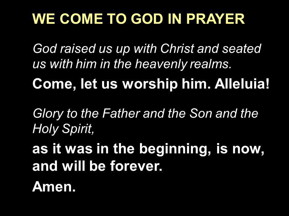 Come, let us worship him. Alleluia!