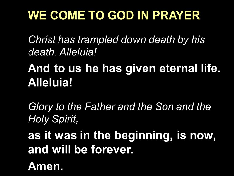 And to us he has given eternal life. Alleluia!