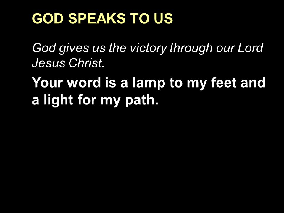 Your word is a lamp to my feet and a light for my path.