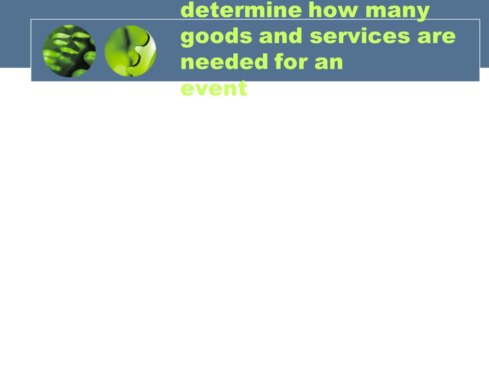 determine how many goods and services are needed for an event