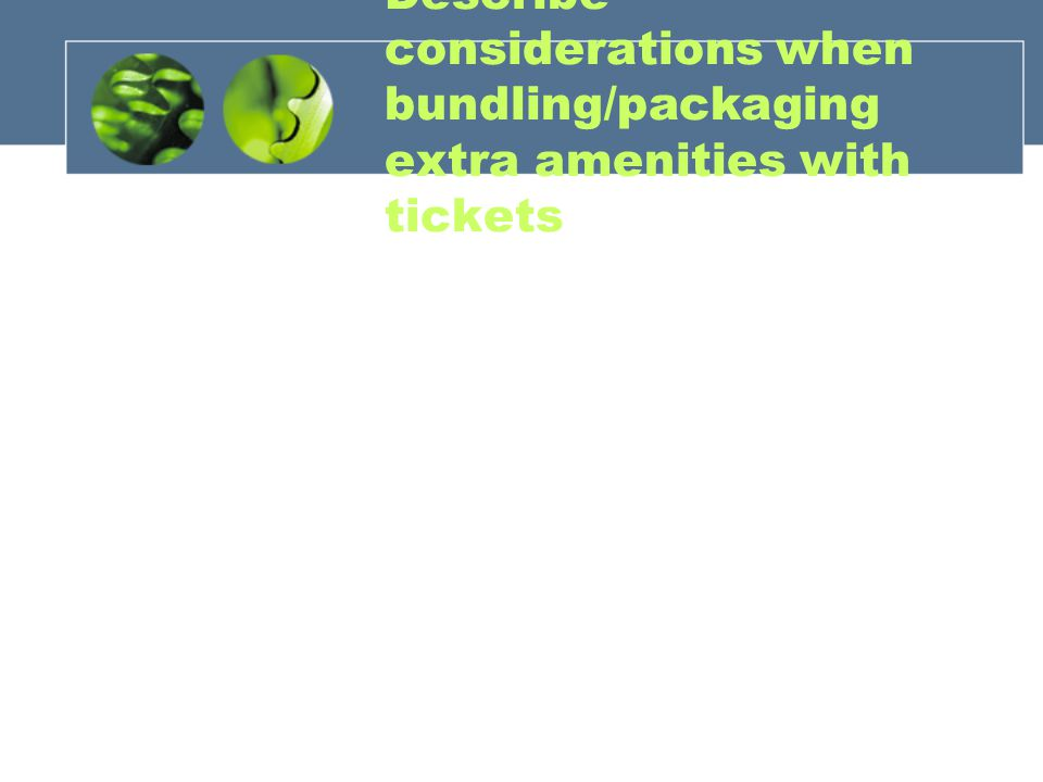 Describe considerations when bundling/packaging extra amenities with tickets