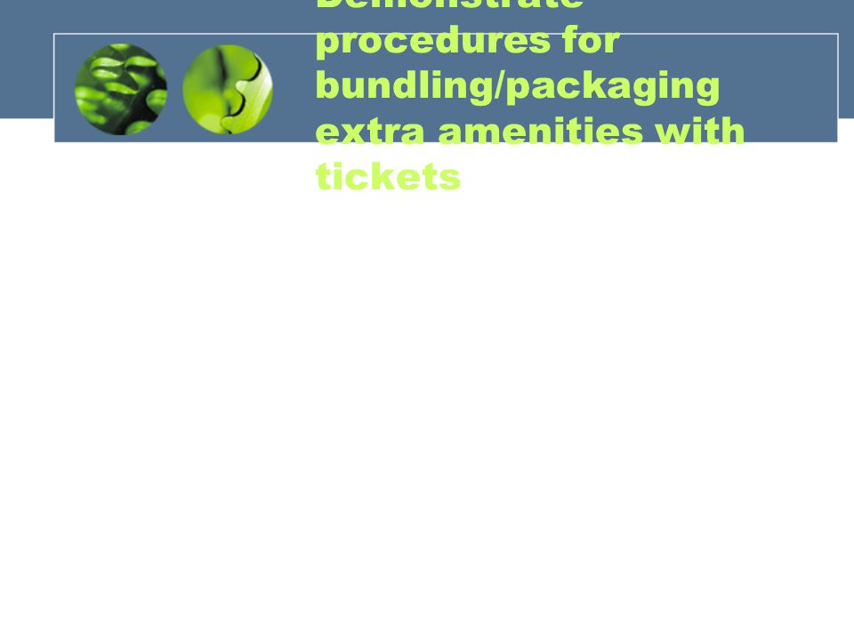 Demonstrate procedures for bundling/packaging extra amenities with tickets