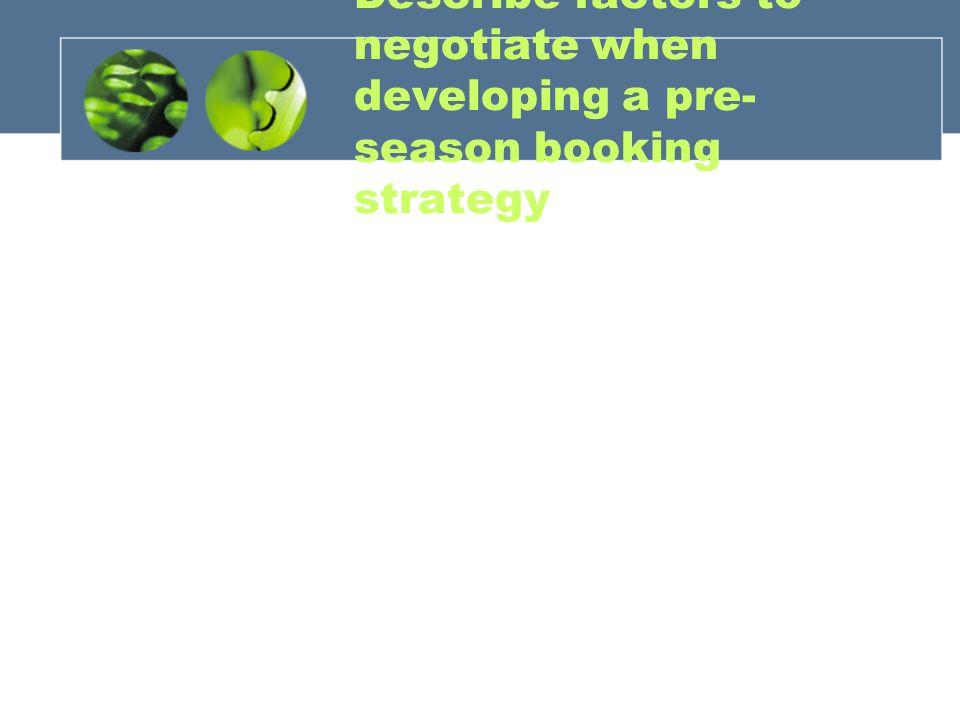 Describe factors to negotiate when developing a pre-season booking strategy