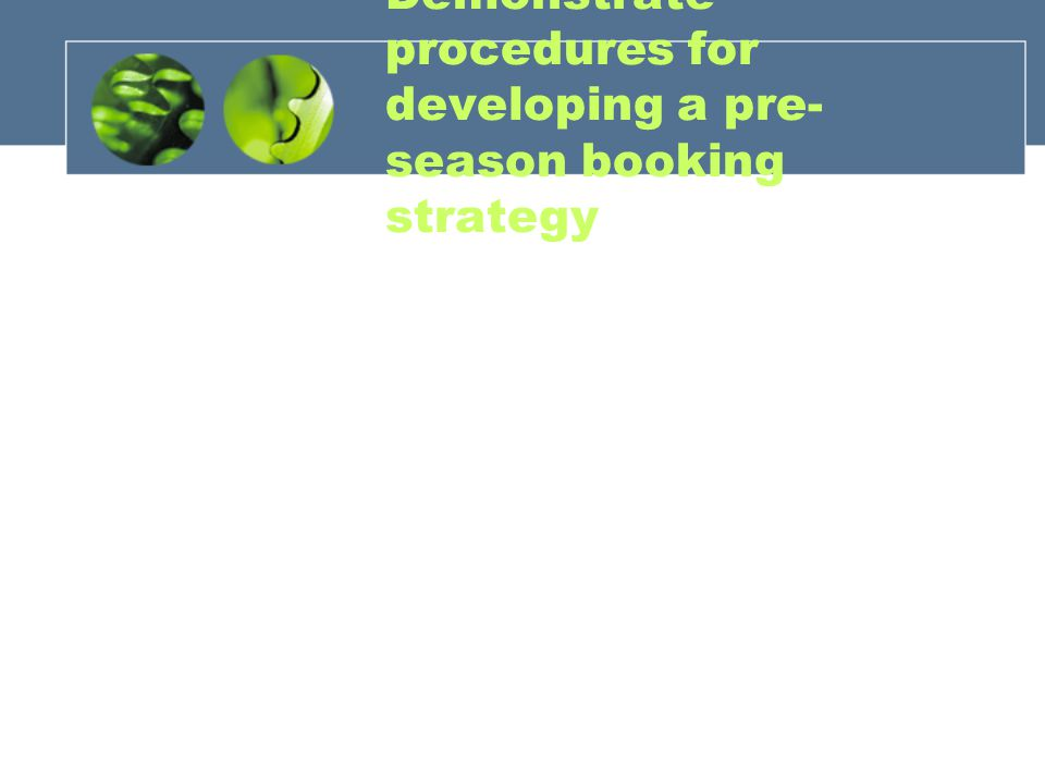 Demonstrate procedures for developing a pre-season booking strategy