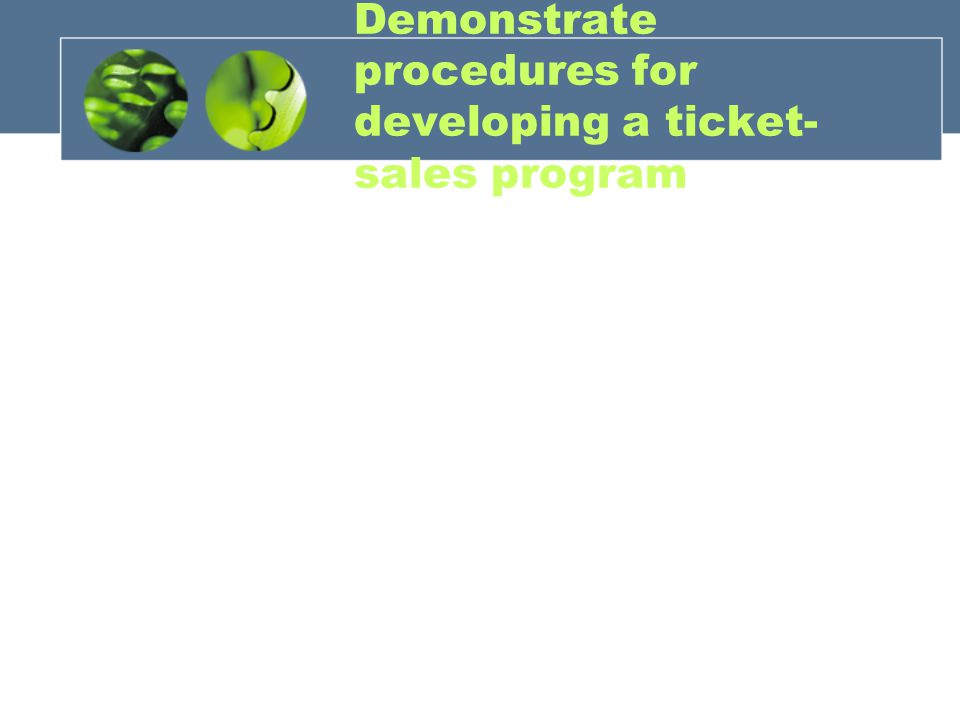 Demonstrate procedures for developing a ticket-sales program