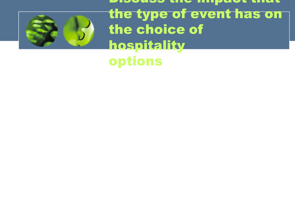 Discuss the impact that the type of event has on the choice of hospitality options