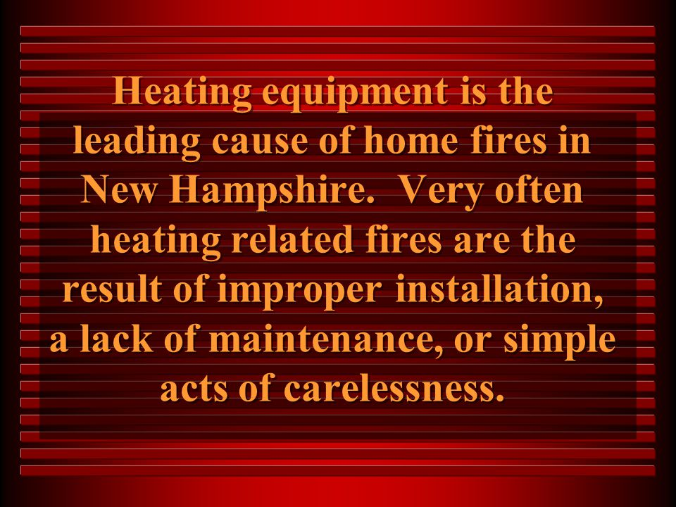 Heating equipment is the leading cause of home fires in New Hampshire