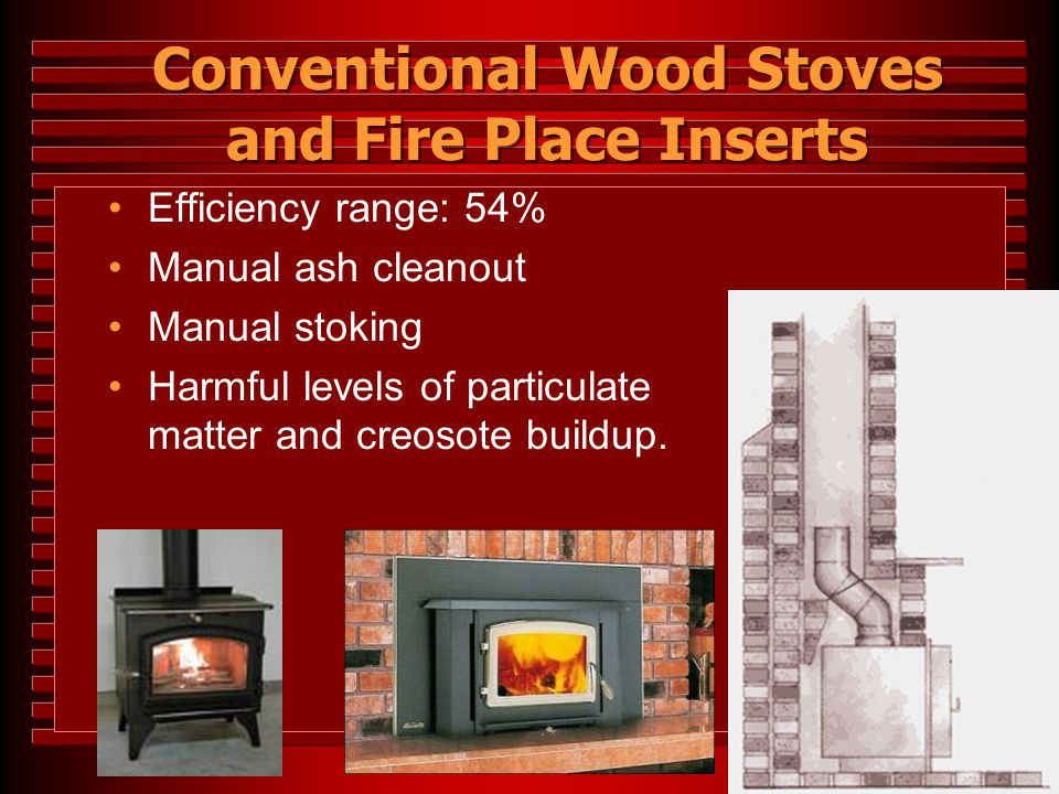 Conventional Wood Stoves and Fire Place Inserts