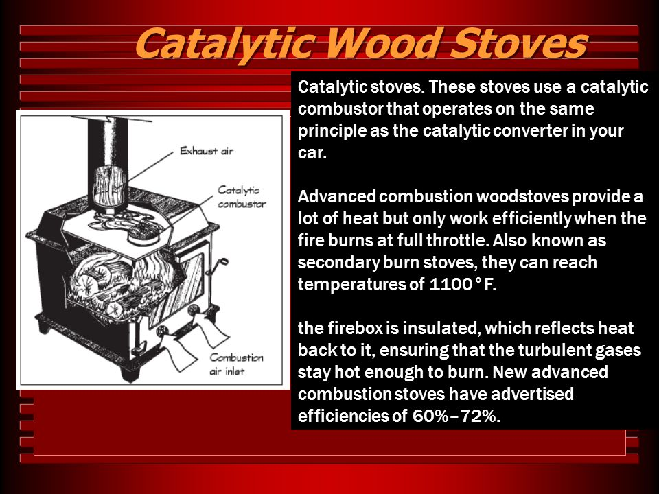 Catalytic Wood Stoves Catalytic stoves. These stoves use a catalytic