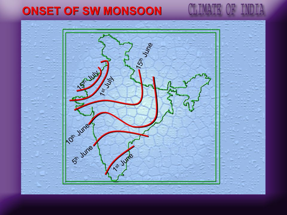 ONSET OF SW MONSOON 15th June 15th July 1st July 10th June 5th June