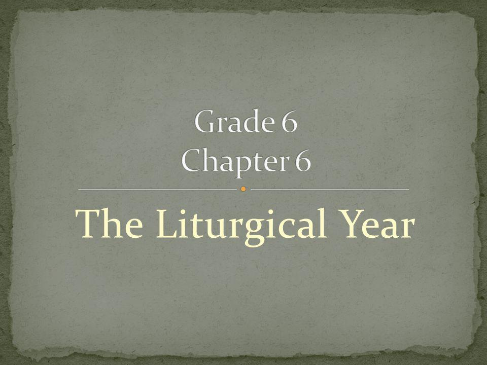 Grade 6 Chapter 6 The Liturgical Year