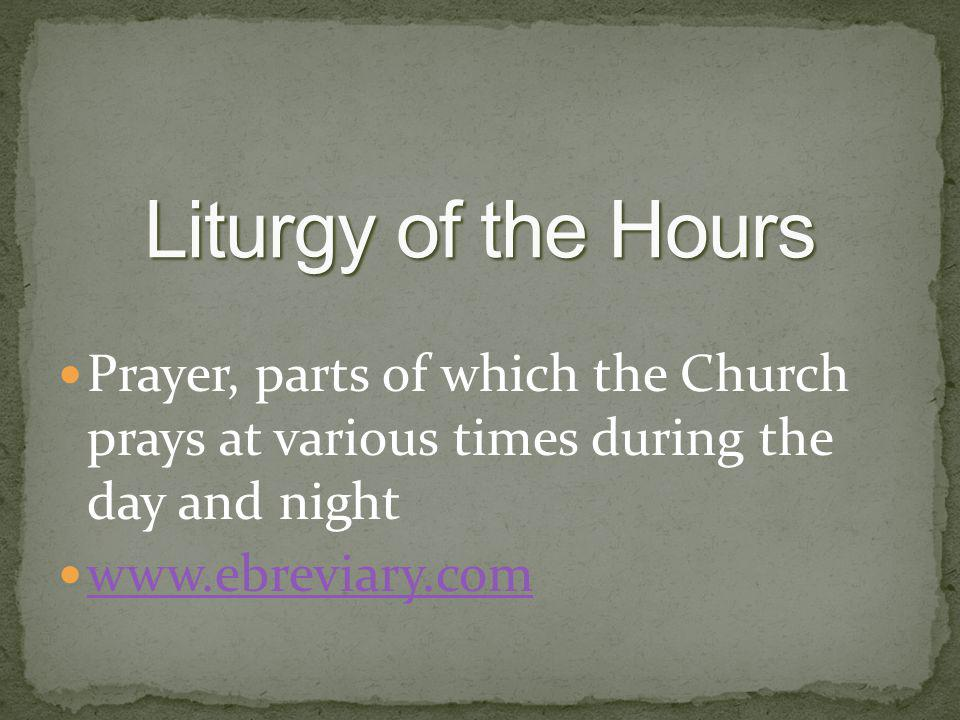 Liturgy of the Hours Prayer, parts of which the Church prays at various times during the day and night.