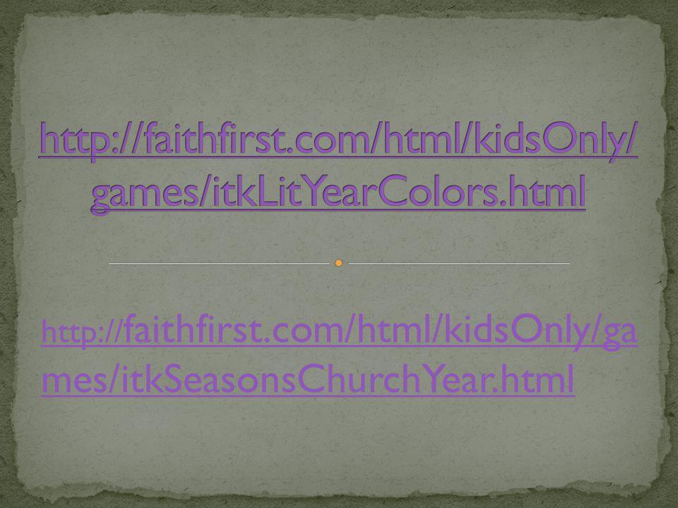 http://faithfirst.com/html/kidsOnly/games/itkLitYearColors.html http://faithfirst.com/html/kidsOnly/games/itkSeasonsChurchYear.html.