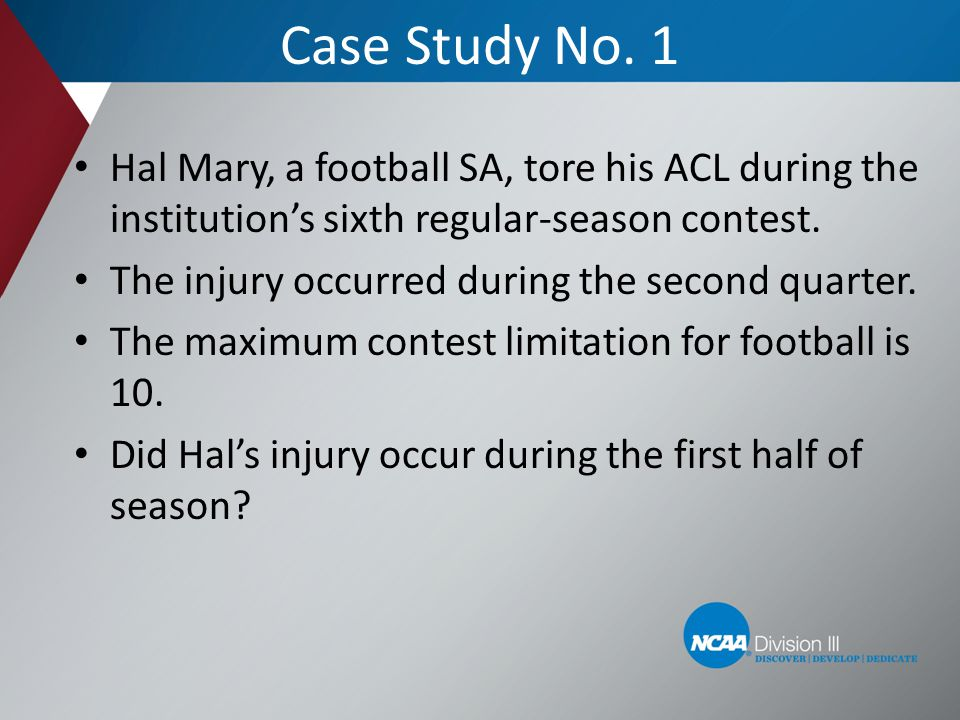 Case Study No. 1 Hal Mary, a football SA, tore his ACL during the institution's sixth regular-season contest.