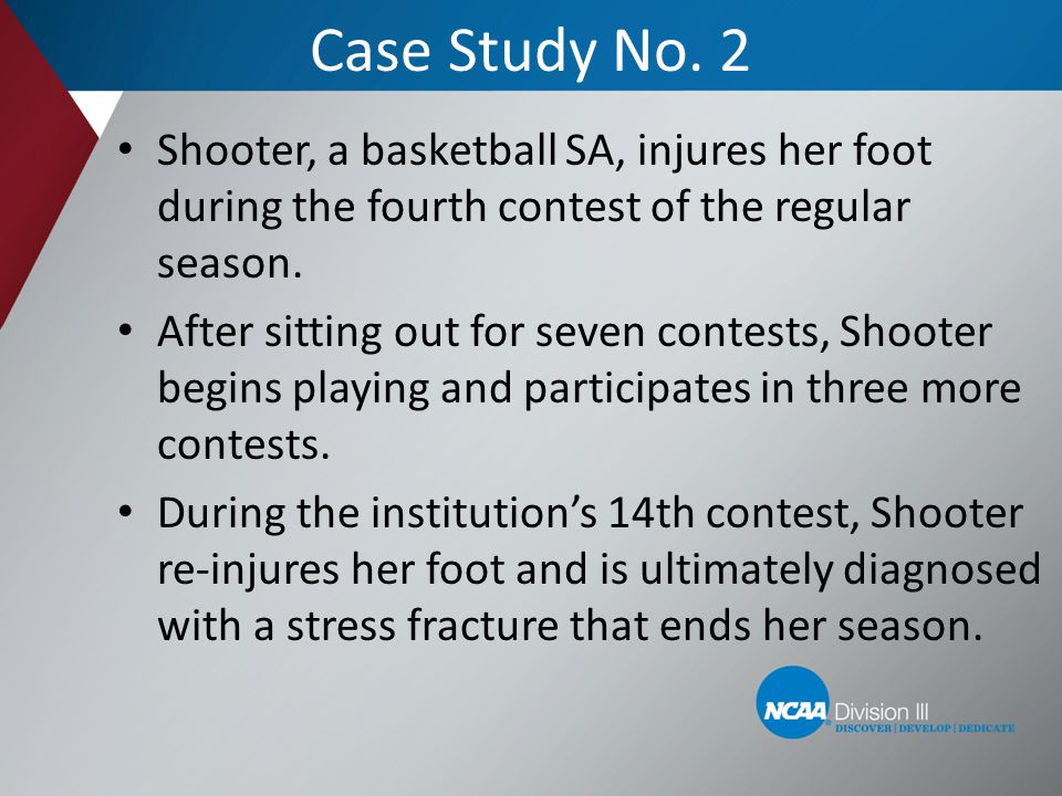 Case Study No. 2 Shooter, a basketball SA, injures her foot during the fourth contest of the regular season.