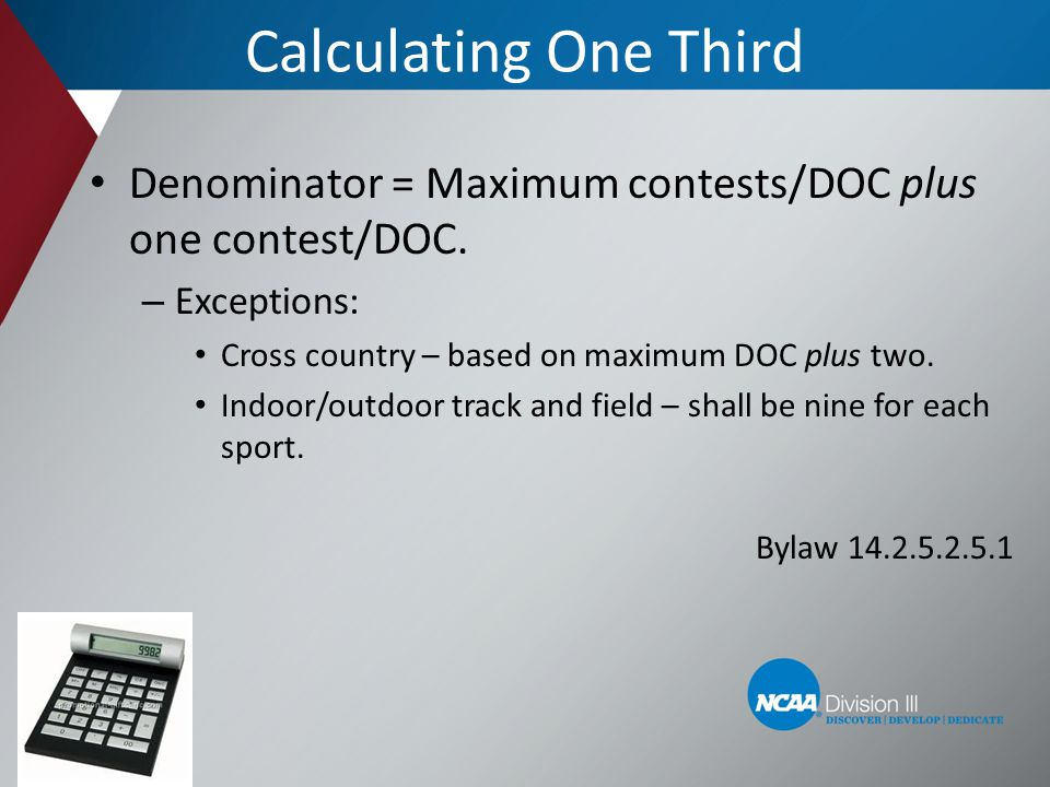 Calculating One Third Denominator = Maximum contests/DOC plus one contest/DOC. Exceptions: Cross country – based on maximum DOC plus two.