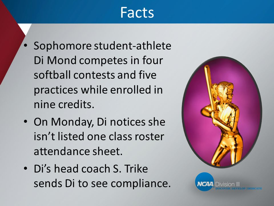 Facts Sophomore student-athlete Di Mond competes in four softball contests and five practices while enrolled in nine credits.