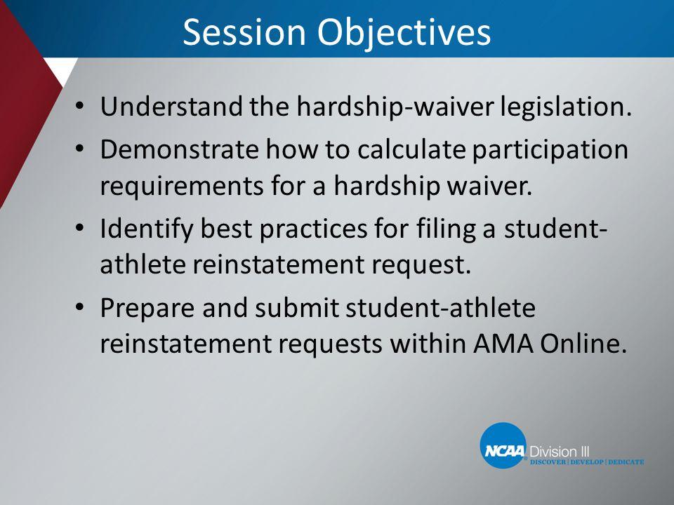 Session Objectives Understand the hardship-waiver legislation.