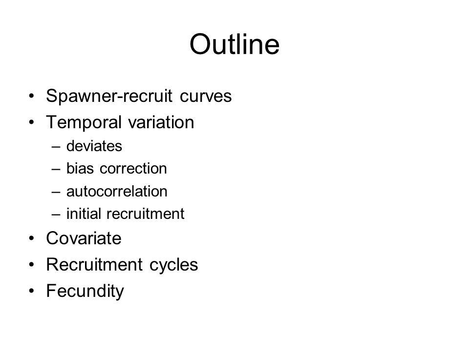 Outline Spawner-recruit curves Temporal variation Covariate