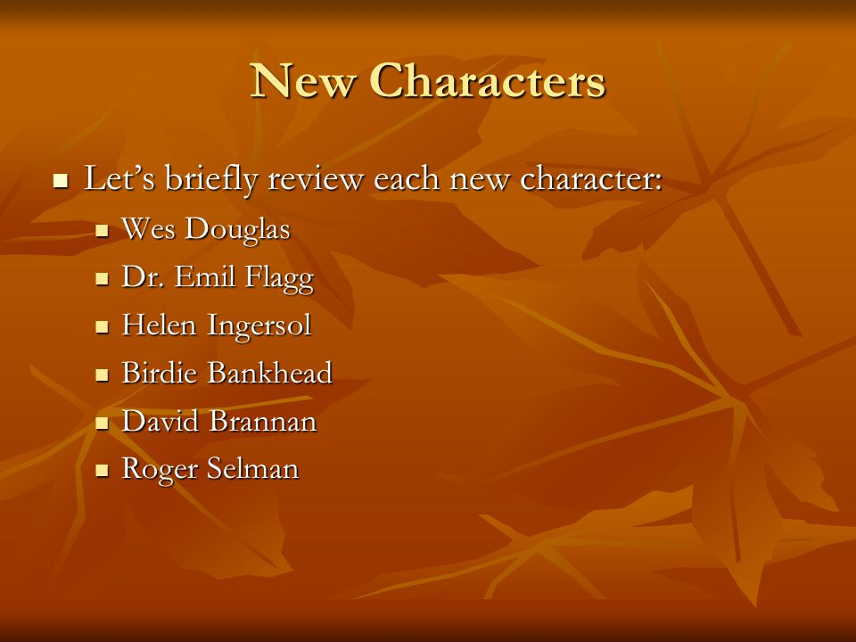 New Characters Let's briefly review each new character: Wes Douglas