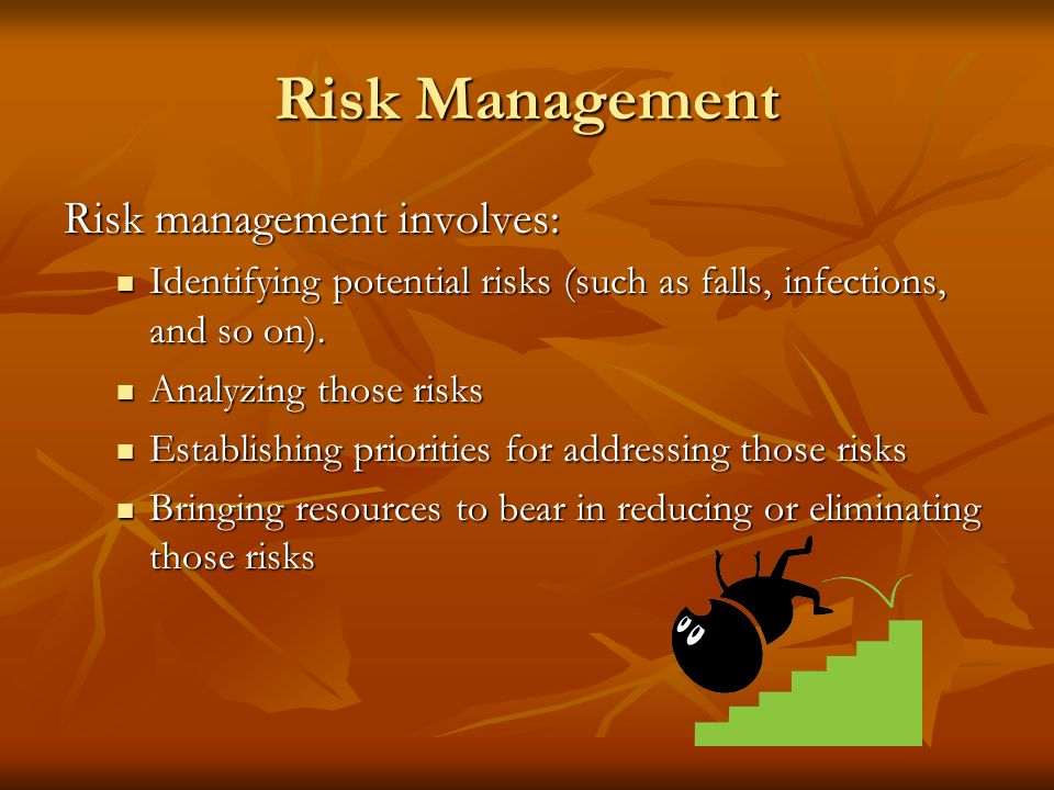 Risk Management Risk management involves: