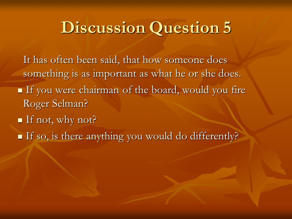 Discussion Question 5 It has often been said, that how someone does something is as important as what he or she does.