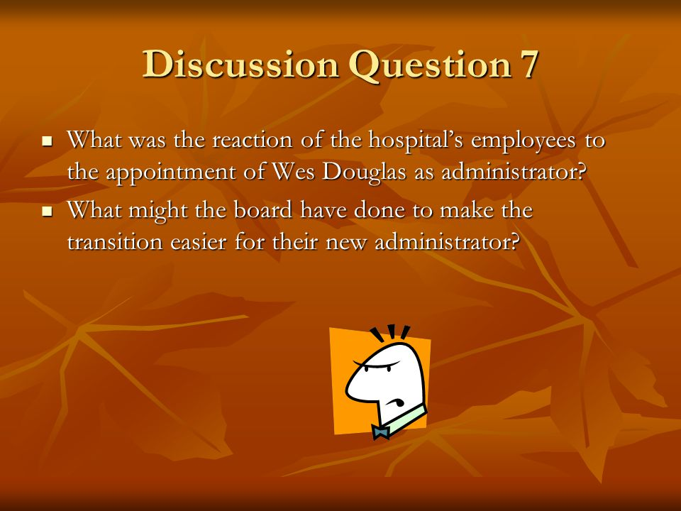 Discussion Question 7 What was the reaction of the hospital's employees to the appointment of Wes Douglas as administrator
