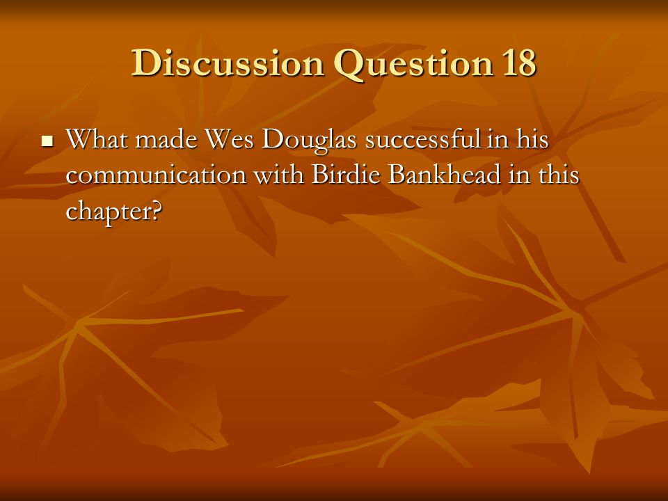 Discussion Question 18 What made Wes Douglas successful in his communication with Birdie Bankhead in this chapter