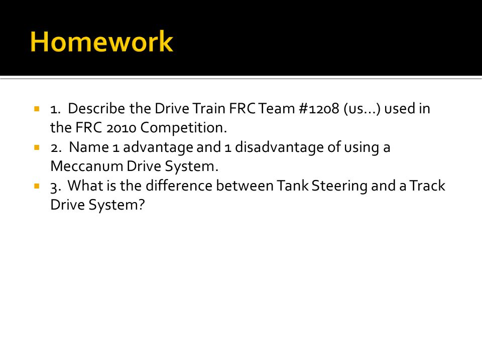Homework 1. Describe the Drive Train FRC Team #1208 (us…) used in the FRC 2010 Competition.