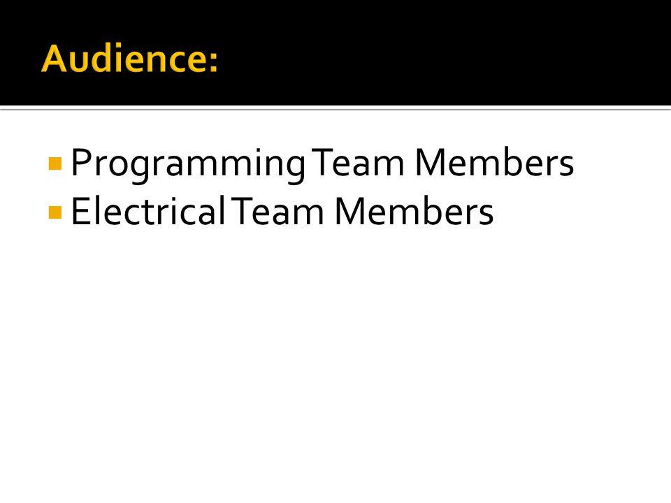 Audience: Programming Team Members Electrical Team Members