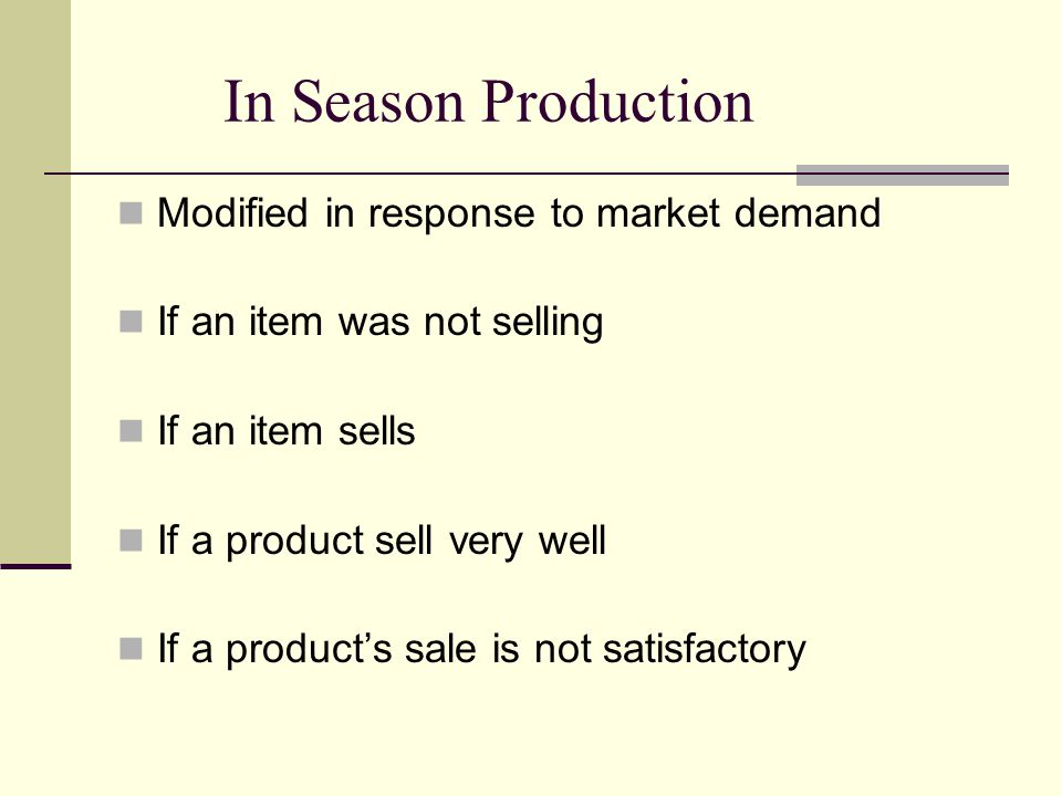 In Season Production Modified in response to market demand