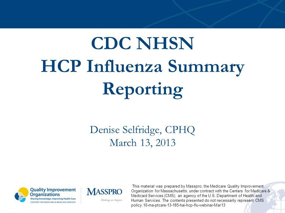 CDC NHSN HCP Influenza Summary Reporting Denise Selfridge, CPHQ March 13, 2013