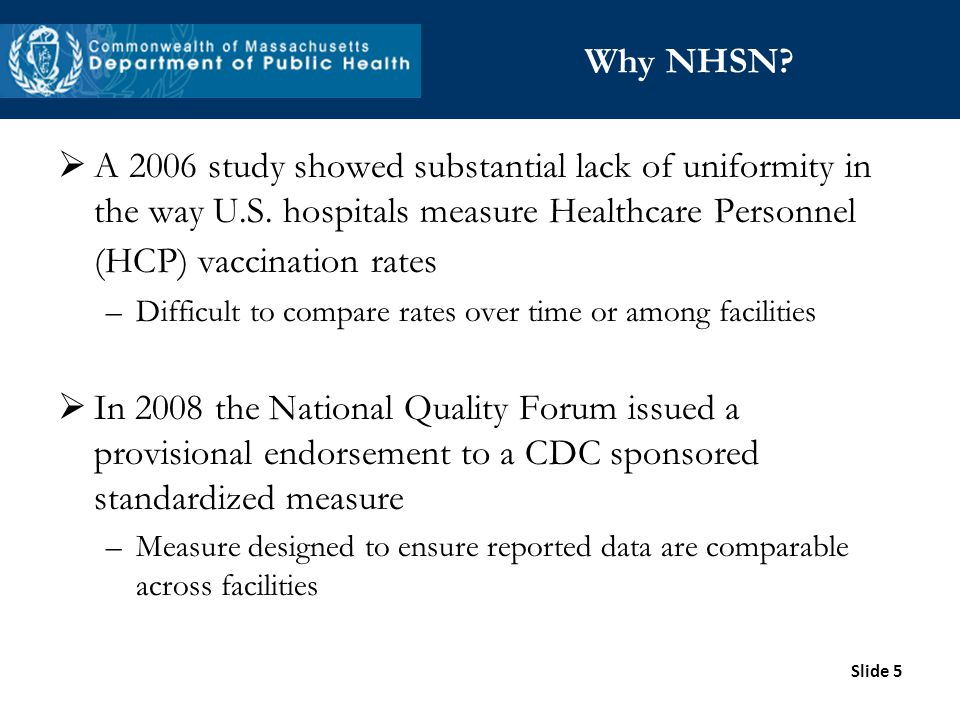 Why NHSN A 2006 study showed substantial lack of uniformity in the way U.S. hospitals measure Healthcare Personnel (HCP) vaccination rates.