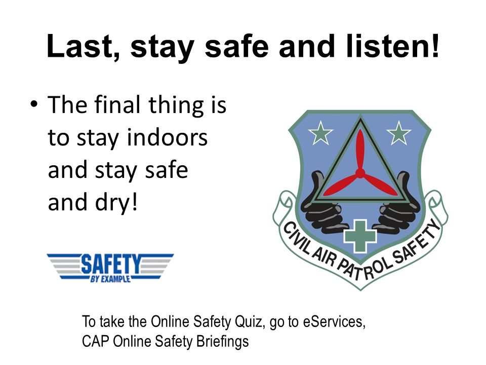 Last, stay safe and listen!