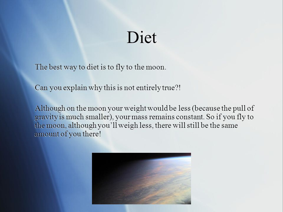 Diet The best way to diet is to fly to the moon.