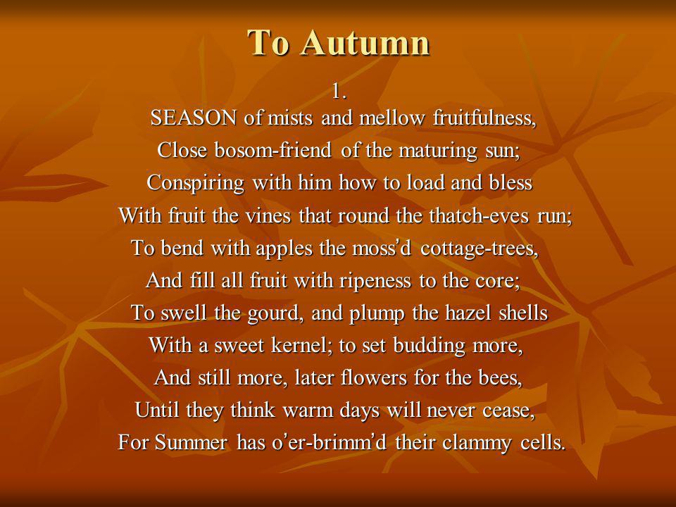To Autumn 1. SEASON of mists and mellow fruitfulness,