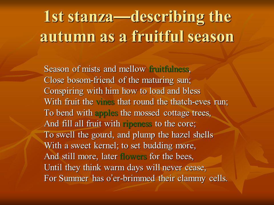 1st stanza—describing the autumn as a fruitful season