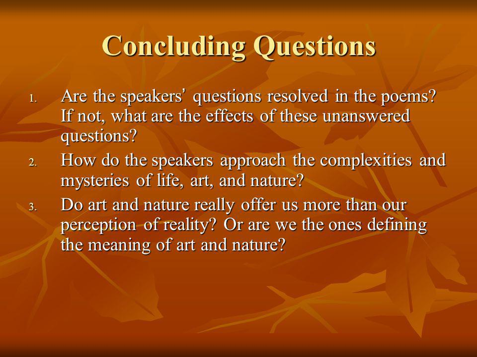 Concluding Questions Are the speakers' questions resolved in the poems If not, what are the effects of these unanswered questions