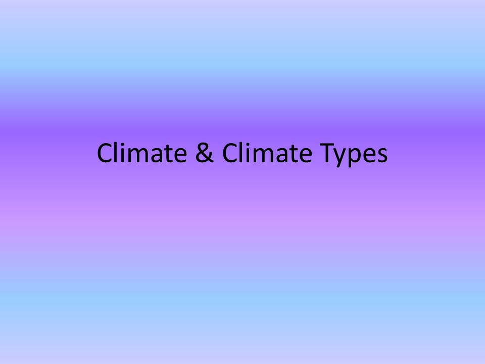 Climate & Climate Types