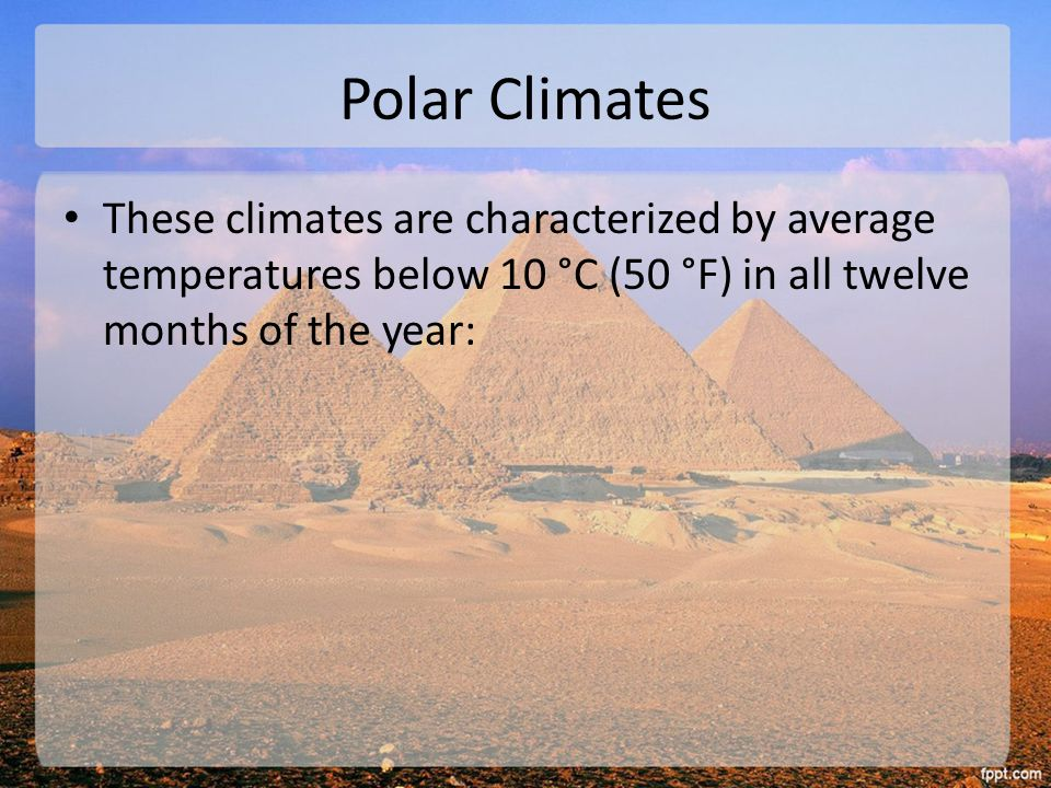Polar Climates These climates are characterized by average temperatures below 10 °C (50 °F) in all twelve months of the year: