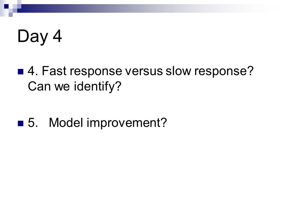 Day 4 4. Fast response versus slow response Can we identify