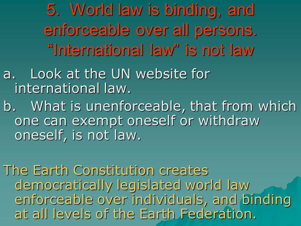 5. World law is binding, and enforceable over all persons