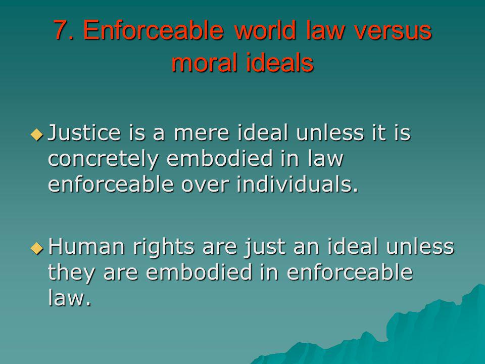 7. Enforceable world law versus moral ideals