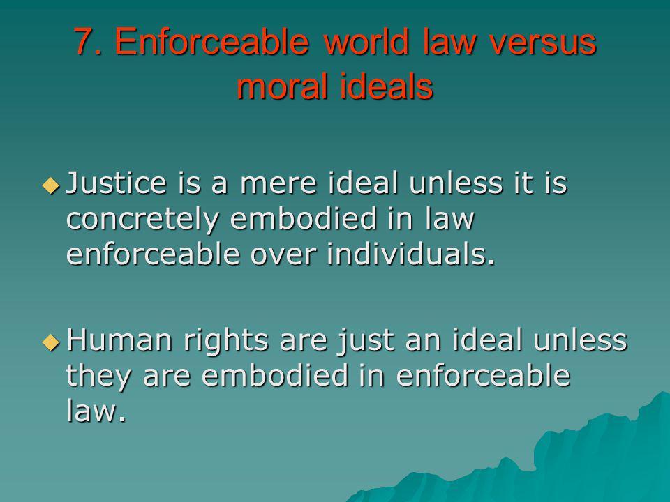 7. Enforceable world law versus moral ideals