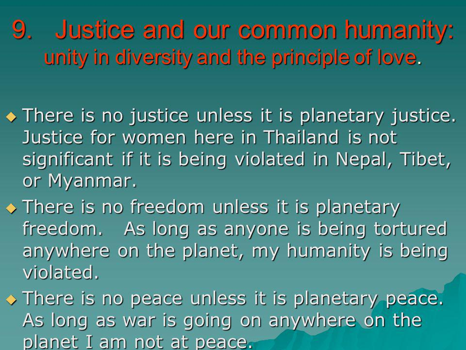 9. Justice and our common humanity: unity in diversity and the principle of love.